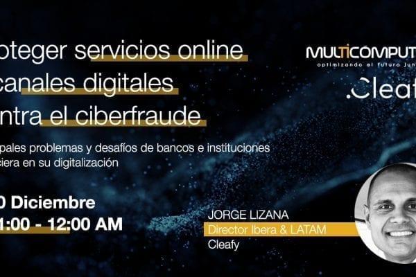 Webinar. Cómo proteger servicios online y canales digitales contra el Ciberfraude.